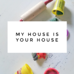 My House Is Your House: cultivating a heart of hospitality for our own children within our home